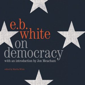 E.B. White On Democracy